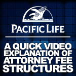 New Video By Pacific Life Provides Quick Explanation of Attorney Fee Structures