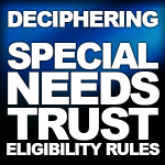 Deciphering Special Needs Trust Eligibility Rules