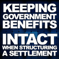 Keeping Government Benefits Intact When Structuring a Settlement