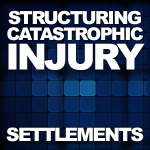 Structuring a Catastrophic Injury Settlement