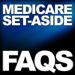 Medicare Set-Aside FAQs