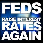 Fed Raises Interest Rates Again; More Increases On The Way