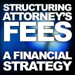 Structuring Attorney's Fees: A Financial Strategy