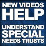 Videos help understand special needs trusts.