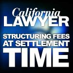 Structuring Fees at Settlement Time | California Lawyer Article