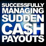 Successfully Managing a Sudden Cash Payout