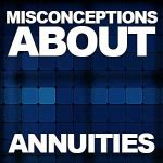 Misconceptions About Annuities