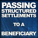 Passing on a structure to a structured settlement beneficiary