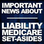 Important News About Liability Medicare Set-Asides