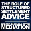 The role of structured settlement advice before, during and after mediation