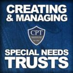 Creating & Managing Special Needs Trusts