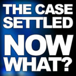 After The Case Settles—Then What?
