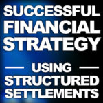 Crafting a Successful Financial Strategy Using Structured Settlements