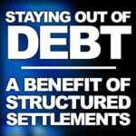 A Structured Settlement Benefit: Staying Out Of Debt