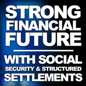 Creating A Strong Financial Future With Social Security and Structured Settlements