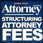 Structuring Attorney Fees (Orange County Attorney Journal, December 2019)