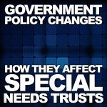 Post title image Government Policy Changes - How they affect Special Needs Trusts