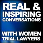Title Image - Real and Inspiring Conversations With Women Trial Lawyers