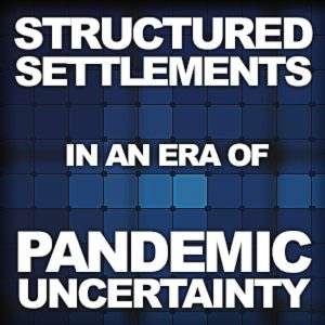 Title image - Structured Settlements In An Era Of Pandemic Uncertainty