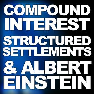 Compound Interest, Structured Settlements and Albert Einstein