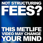 Never Wanted To Structure Your Fees? New MetLife Video May Change Your Mind
