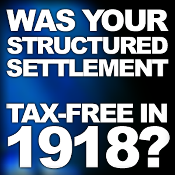 Was Your Structured Settlement Tax-Free In 1918? An article by Patrick Farber